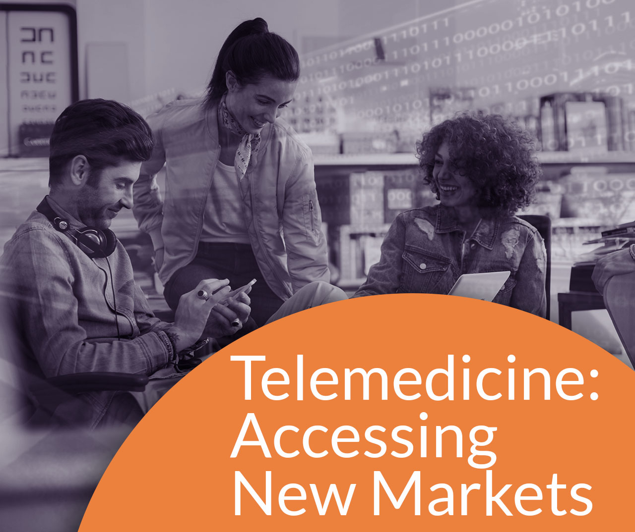 TELEMEDICINE: ACCESSING NEW MARKETS